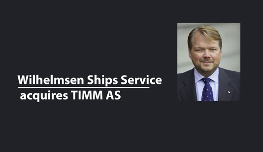 Wilhelmsen Ships Service acquires TIMM AS - Middle East Business