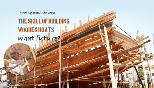 The Skill Of Building Wooden Boats Middle East Business Magazine